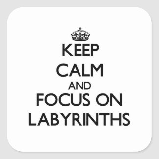 Keep Calm and focus on Labyrinths Square Sticker