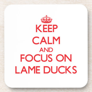Keep Calm and focus on Lame Ducks Beverage Coasters