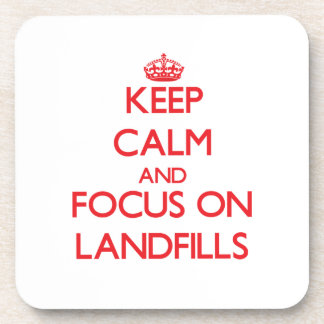 Keep Calm and focus on Landfills Coasters