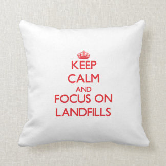 Keep Calm and focus on Landfills Throw Pillows