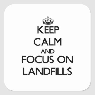 Keep Calm and focus on Landfills Square Stickers