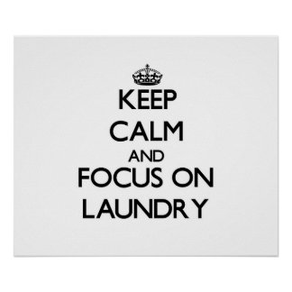 Keep Calm and focus on Laundry Poster