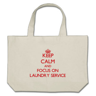Keep Calm and focus on Laundry Service Canvas Bags