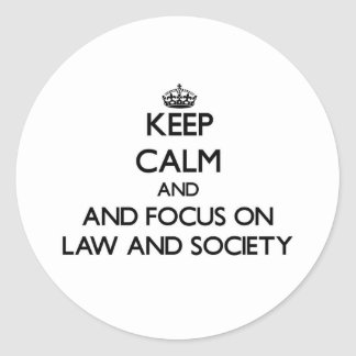Keep calm and focus on Law And Society Sticker