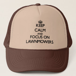 Keep Calm and focus on Lawnmowers Trucker Hat