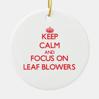 Keep Calm and focus on Leaf Blowers Ceramic Ornament