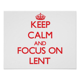Keep Calm and focus on Lent Poster