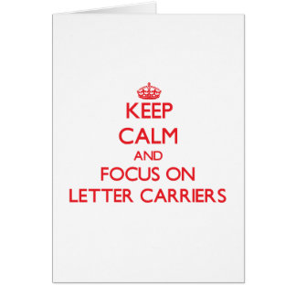 Keep Calm and focus on Letter Carriers Greeting Cards