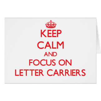 Keep Calm and focus on Letter Carriers Greeting Card