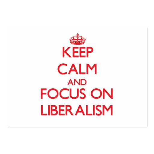 Keep Calm and focus on Liberalism Business Card