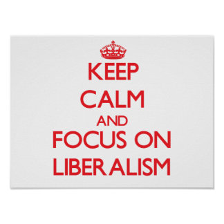 Keep Calm and focus on Liberalism Posters