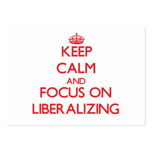 Keep Calm and focus on Liberalizing Business Card