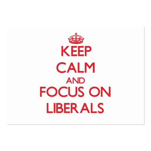 Keep Calm and focus on Liberals Business Card Template