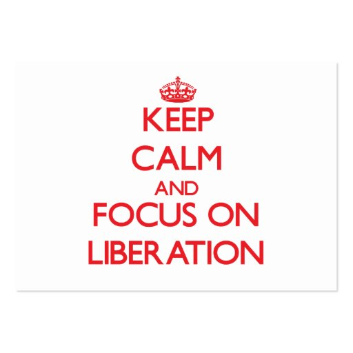 Keep Calm and focus on Liberation Business Card