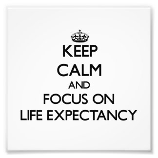 Keep Calm and focus on Life Expectancy Photo Art