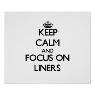 Keep Calm and focus on Liners Print