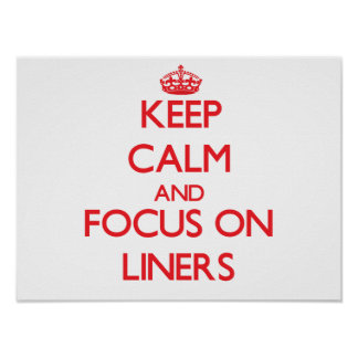 Keep Calm and focus on Liners Poster