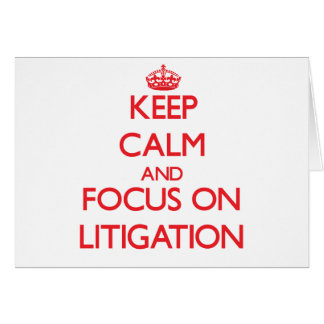 Keep Calm and focus on Litigation Greeting Card