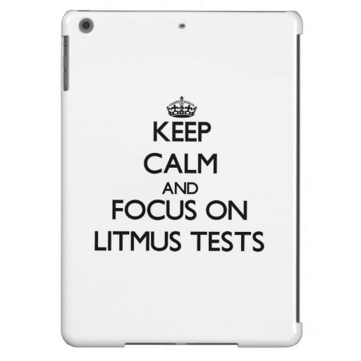 Keep Calm and focus on Litmus Tests iPad Air Case