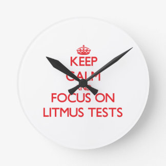 Keep Calm and focus on Litmus Tests Round Wallclock