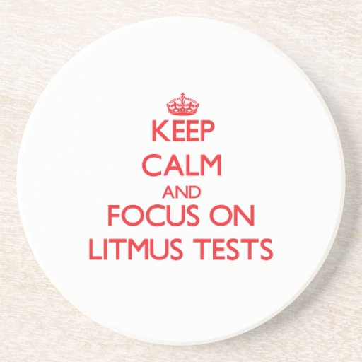 Keep Calm and focus on Litmus Tests Beverage Coasters