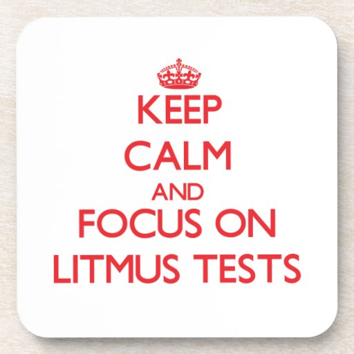 Keep Calm and focus on Litmus Tests Drink Coaster
