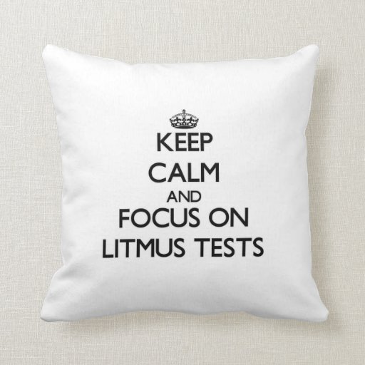 Keep Calm and focus on Litmus Tests Pillows