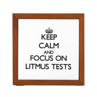 Keep Calm and focus on Litmus Tests Desk Organizers