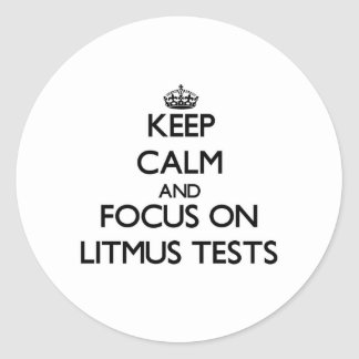 Keep Calm and focus on Litmus Tests Stickers