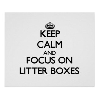 Keep Calm and focus on Litter Boxes Posters