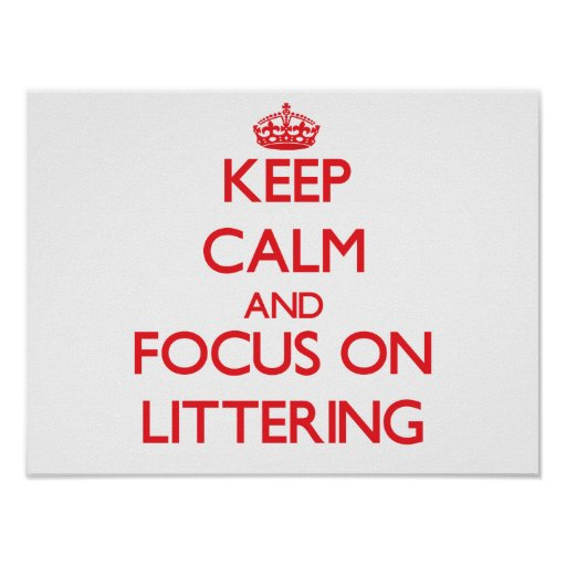 Keep Calm and focus on Littering Posters