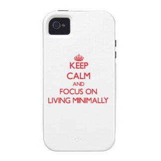 Keep Calm and focus on Living Minimally iPhone 4/4S Cases
