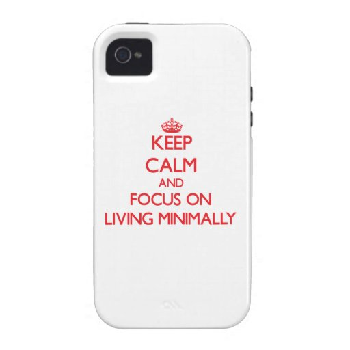 Keep Calm and focus on Living Minimally iPhone 4/4S Cover