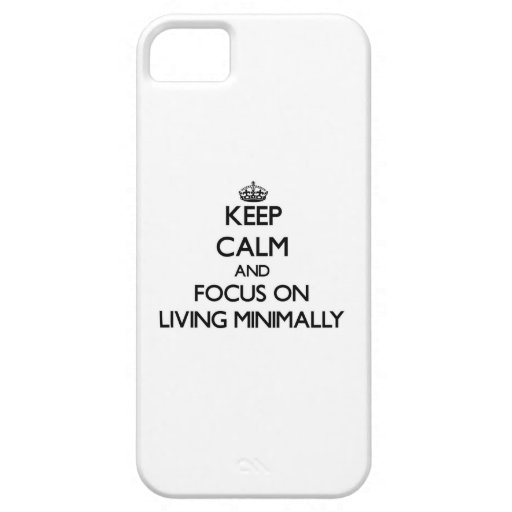 Keep Calm and focus on Living Minimally iPhone 5 Covers