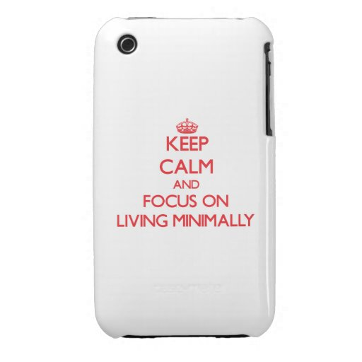 Keep Calm and focus on Living Minimally iPhone 3 Case-Mate Case