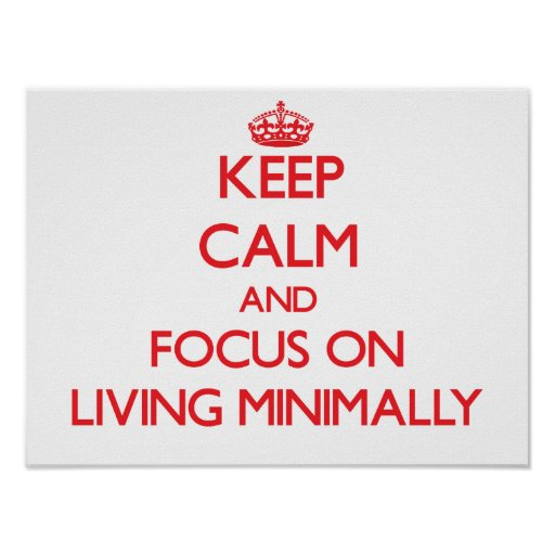 Keep Calm and focus on Living Minimally Posters