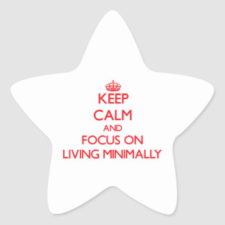Keep Calm and focus on Living Minimally Stickers