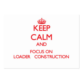 Keep Calm and focus on Loader Construction Business Cards