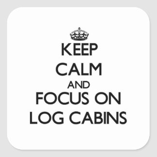 Keep Calm and focus on Log Cabins Square Sticker