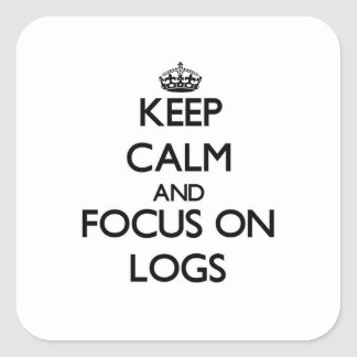 Keep Calm and focus on Logs Square Sticker