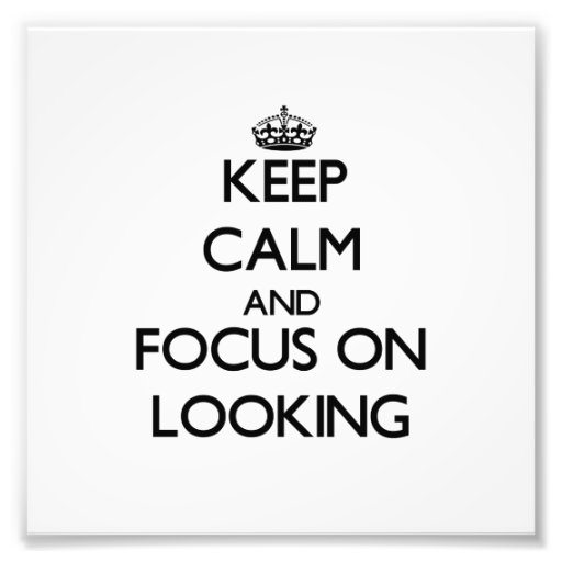 Keep Calm and focus on Looking Photo