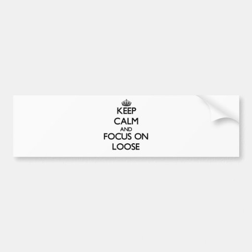 Keep Calm and focus on Loose Bumper Sticker