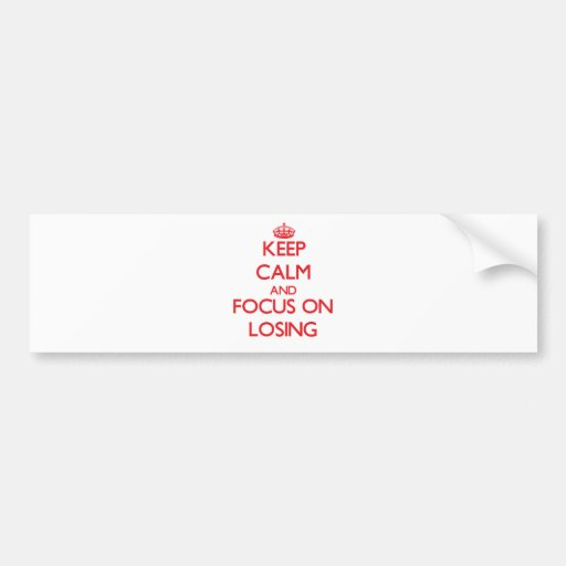 Keep Calm and focus on Losing Bumper Sticker