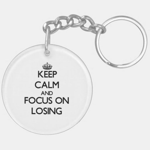 Keep Calm and focus on Losing Key Chain