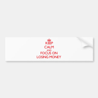 Keep Calm and focus on Losing Money Bumper Stickers
