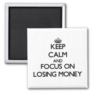 Keep Calm and focus on Losing Money Fridge Magnets