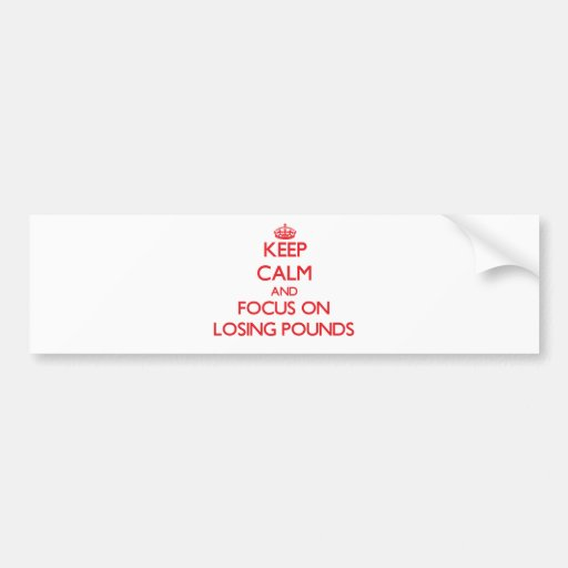 Keep Calm and focus on Losing Pounds Bumper Sticker