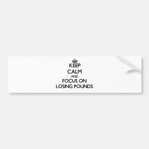 Keep Calm and focus on Losing Pounds Bumper Stickers