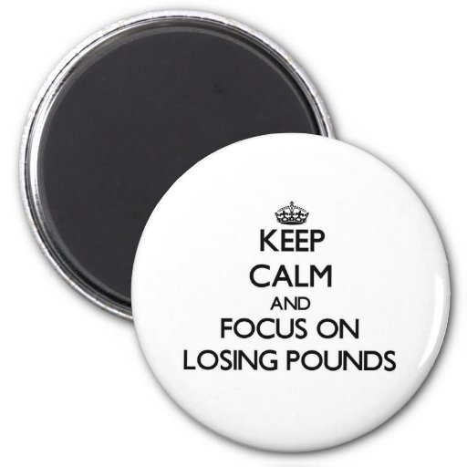 Keep Calm and focus on Losing Pounds Fridge Magnets