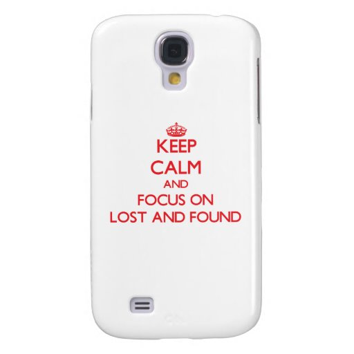 Keep Calm and focus on Lost And Found Samsung Galaxy S4 Case